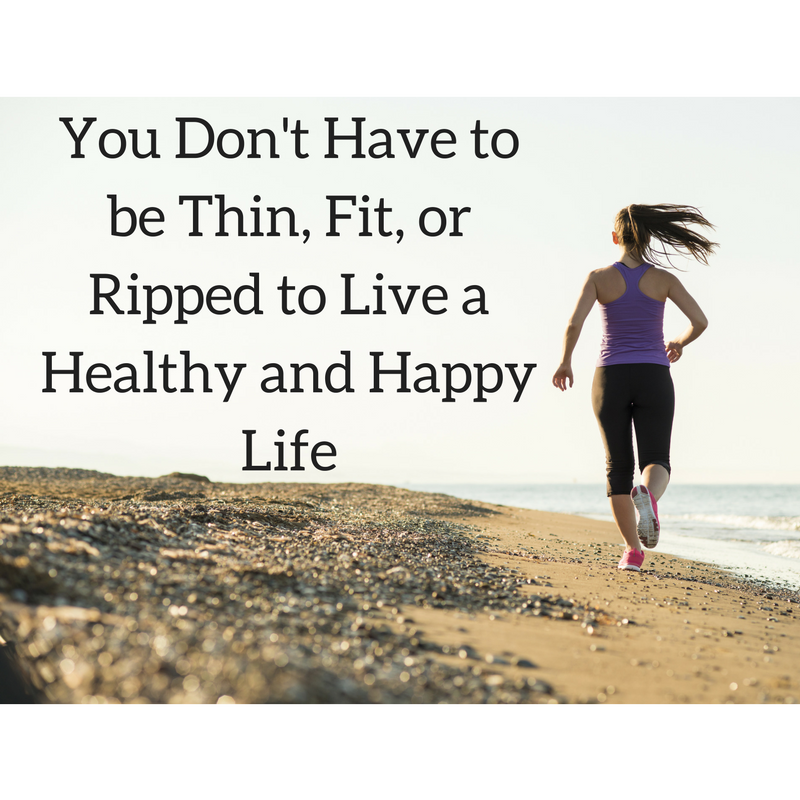 You Don T Have To Be Thin Fit Or Ripped To Live A Healthy